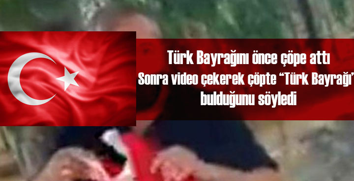 Türk Bayrağını çöpe atan şahısla ilgili açıklama