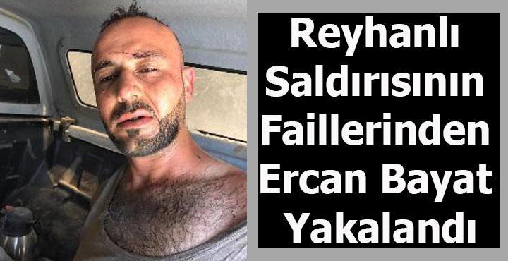 Reyhanlı Saldırısının Faillerinden Ercan Bayat Yakalandı